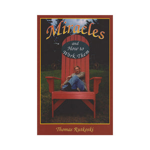 Miracles and How to Work Them - Thomas Rutkoski