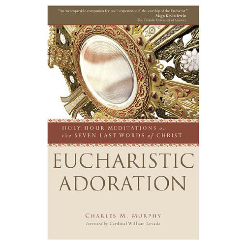 Eucharistic Adoration: Holy Hour Meditation on the Seven Last Words of Christ