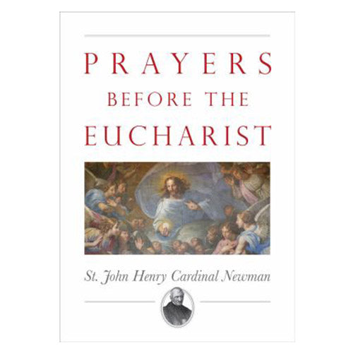 Prayers Before the Eucharist - St. John Henry Cardinal Newman