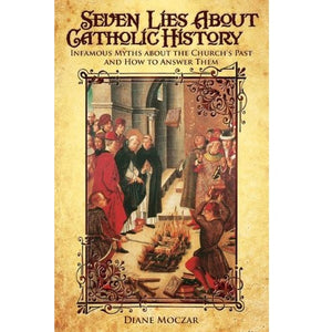 Seven Lies About Catholic History