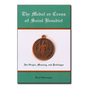 The Medal or Cross of St. Benedict: Its Origin, Meaning, and Privileges - Gueranger