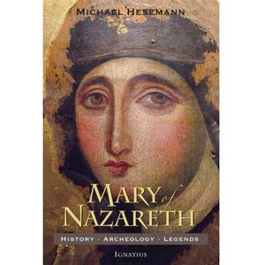 Mary of Nazareth: History, Archaeology, Legends