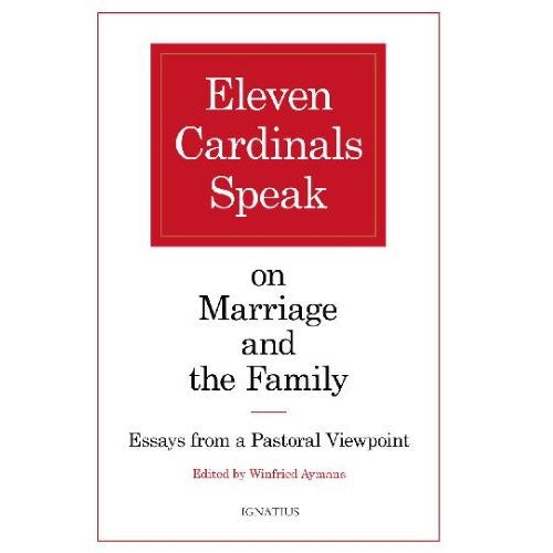 Eleven Cardinals Speak on Marriage & Family: Essays From a Pastoral Viewpoint