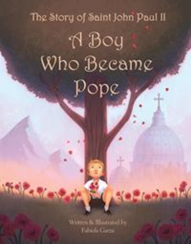 STORY OF SAINT JOHN PAUL II: A BOY WHO BECAME POPE