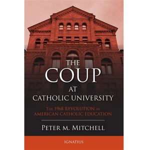 The Coup at Catholic University: The 1968 Revolution in American Catholic Education