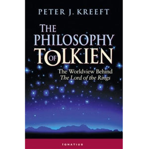 The Philosophy of Tolkien: The Worldview Behind the Lord of the Rings - Peter Kreeft