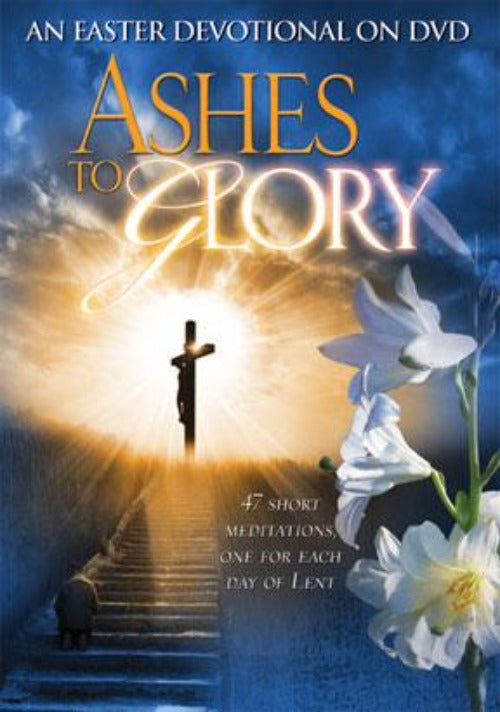 ASHES TO GLORY: REFLECTIONS FOR EVERY DAY OF LENT