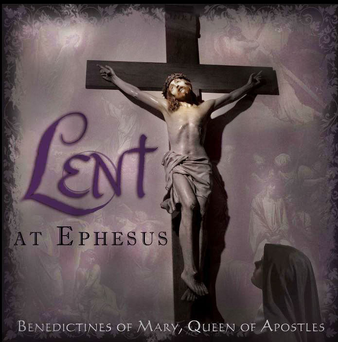 LENT AT EPHESUS - BENEDICTINES OF MARY