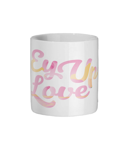 Ey Up Love - Mug