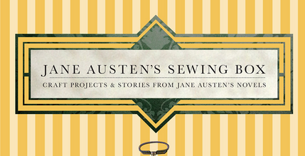 Jennifer Forest's thoughts on Austen and Crafting - JaneAusten.co.uk