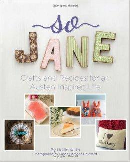 So Jane: Crafts and Recipes for an Austen-Inspired Life, A Review - Jane Austen Online