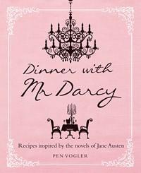 Dinner with Mr. Darcy: Recipes Inspired by the Novels and Letters of Jane Austen, by Pen Vogler – A Review - Jane Austen Online