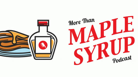 More Than Maple Syrup Podcast