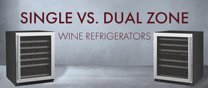 Single vs. Dual Zone Wine Refrigerators