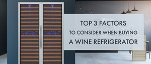 Top 3 Factors to Consider when Buying a Wine Refrigerator
