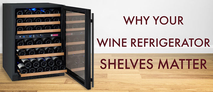 Why Your Wine Refrigerator Shelves Matter