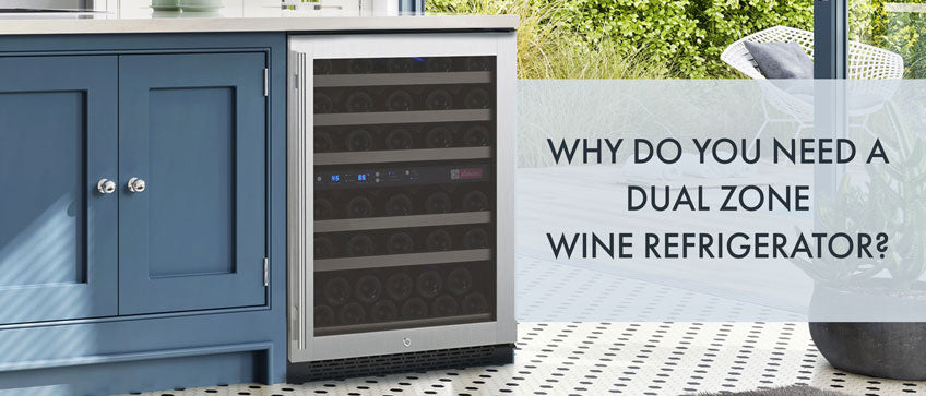 Why Do You Need a Dual Zone Wine Refrigerator