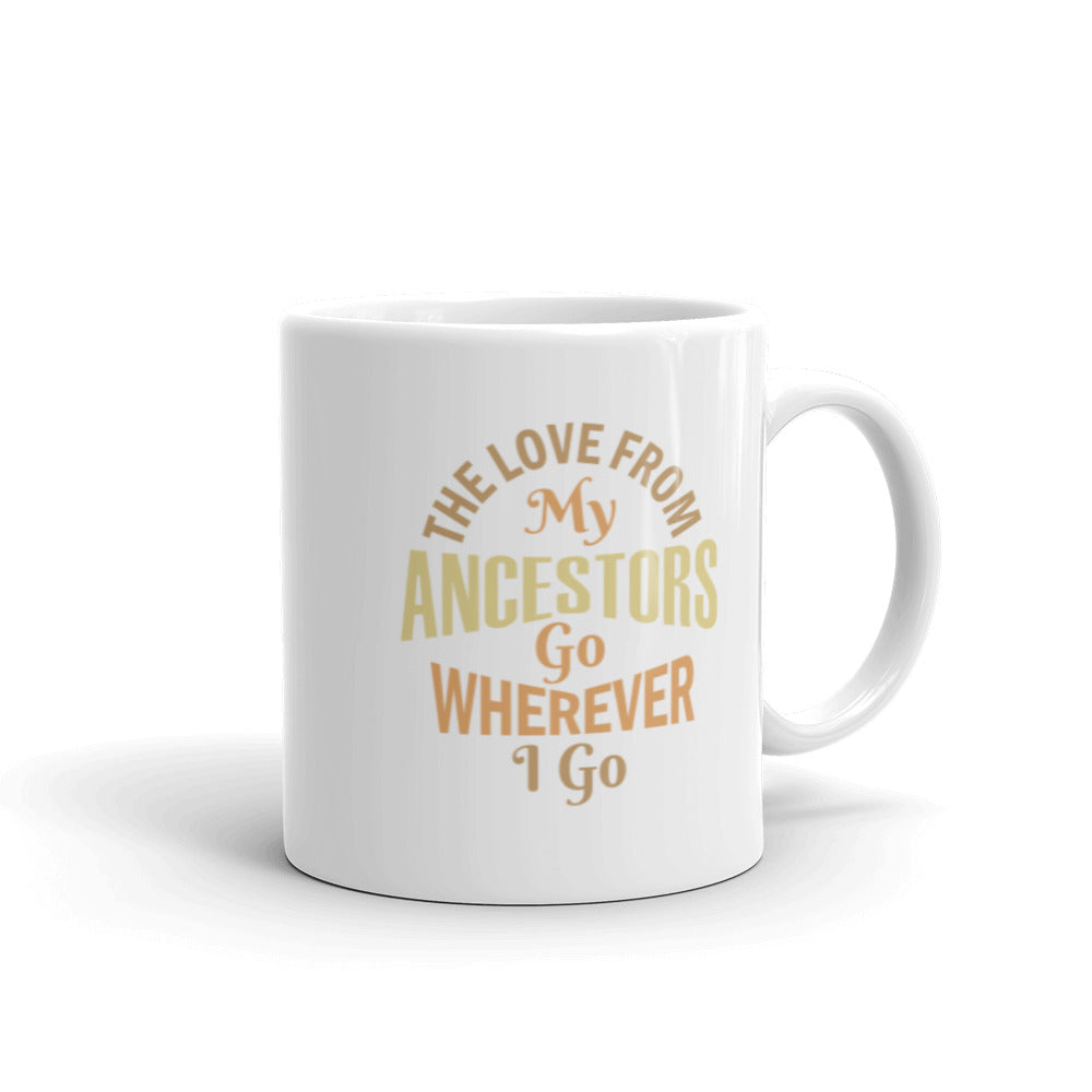 """The Love of My Ancestors..."" Mug"