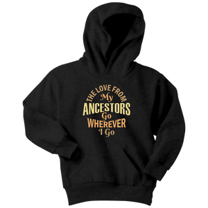 """The Love from My Ancestors Go Wherever I Go""  Youth Hoodie"