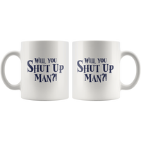 Will You Shut Up Man Ceramic Mug - Bearified Gear