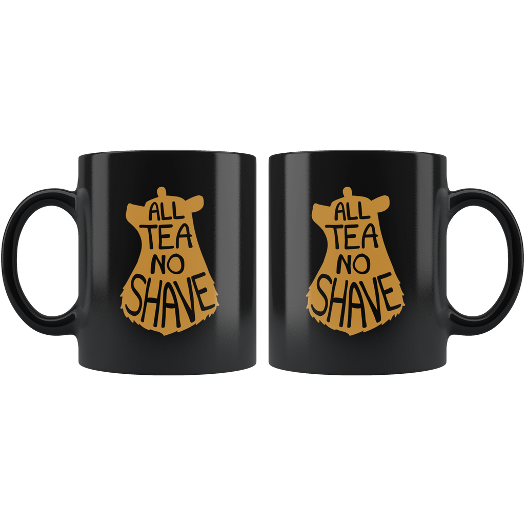 All Tea No Shave Mug - FREE Shipping - Bearified Gear
