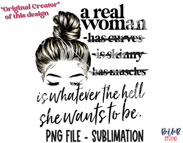 A Real Woman Is Whatever The Hell She Wants To Be Sublimation Design