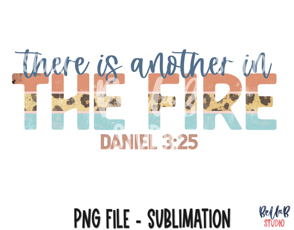 There Is Another In The Fire Daniel 3:25 Sublimation Design