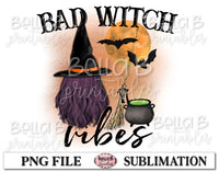 Bad Witch Vibes Sublimation Design, Halloween