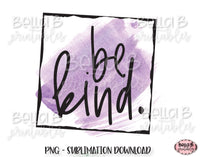 Be Kind Sublimation Design, Kindness Sublimation Design