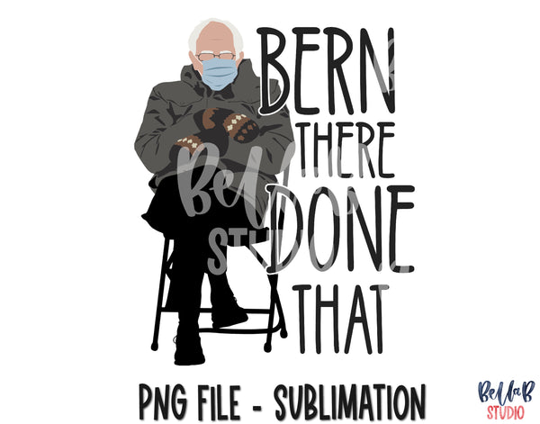 Bernie Sanders Sublimation Design - Bern There Done That