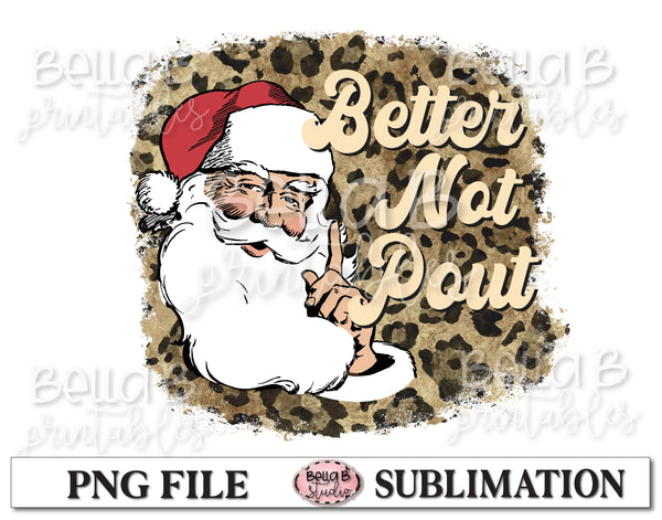 Better Not Pout Sublimation Design