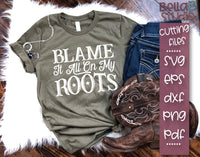 Blame It All On My Roots SVG File