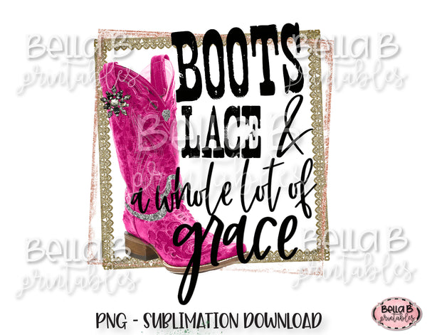 Boots Lace And A Whole Lot Of Grace Sublimation Design