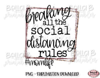 Breaking All The Social Distancing Rules Sublimation Design, Funny Social Distancing Design