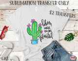 Bloom Where You Are Planted Sublimation Transfer-Ready To Press-CH2
