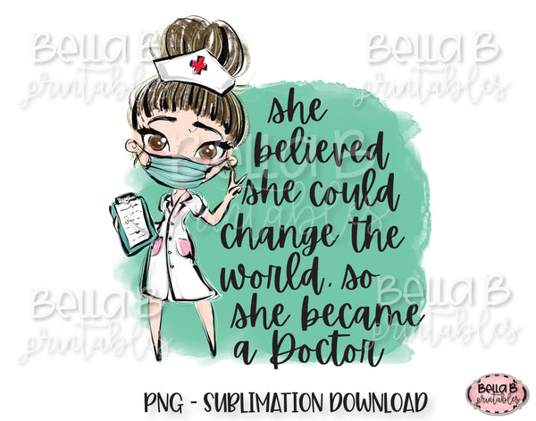 Medical Doctor Sublimation Design, She Believed She Could Change The World
