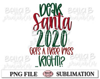 Dear Santa 2020 Gets a Free Pass Right Sublimation Design