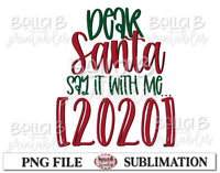 Dear Santa Say It With Me 2020 Sublimation Design