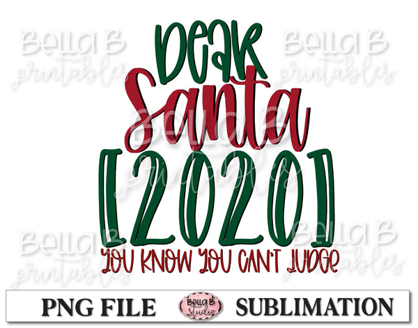 Dear Santa 2020 You Know You Can't Judge Sublimation Design