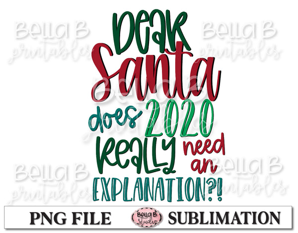 Dear Santa Does 2020 Really Need An Explanation Sublimation Design