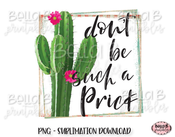 Funny Cactus Sublimation Design, Don't Be Such a Prick Sublimation
