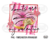 Valentine's Day Sublimation Design, Donuts Are My Valentine