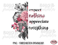 Half Flower, Expect Nothing Appreciate Everything Sublimation Design