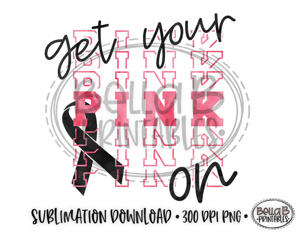 Get Your Pink On Sublimation Design, Breast Cancer