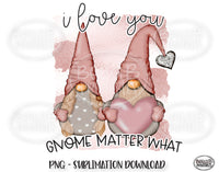 Valentine Gnomes Sublimation, I Love You Gnome Matter What, Valentine's Day