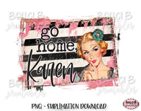 Go Home Karen Sublimation Design, Vintage, Funny Karen Design