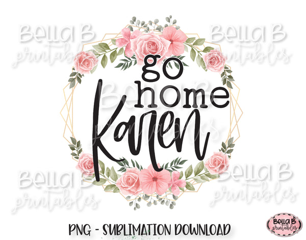Go Home Karen Sublimation Design, Funny Karen Design