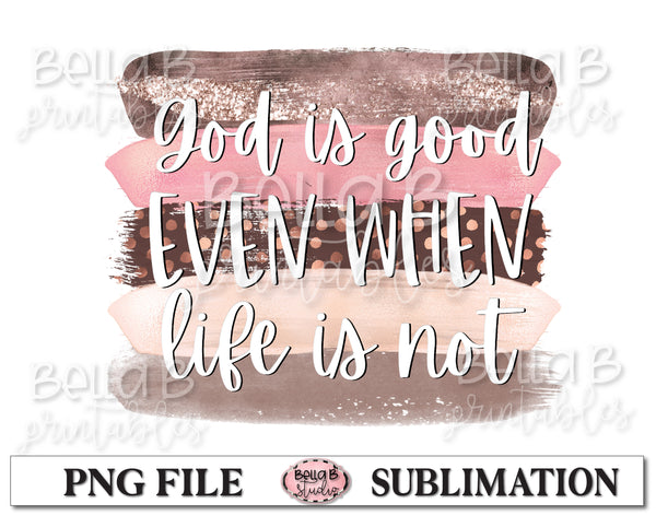 God Is Good Even When Life Is Not Sublimation Design, Christian Design