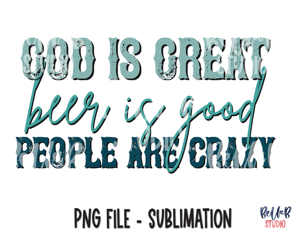God Is Great Beer Is Good People Are Crazy Sublimation Design