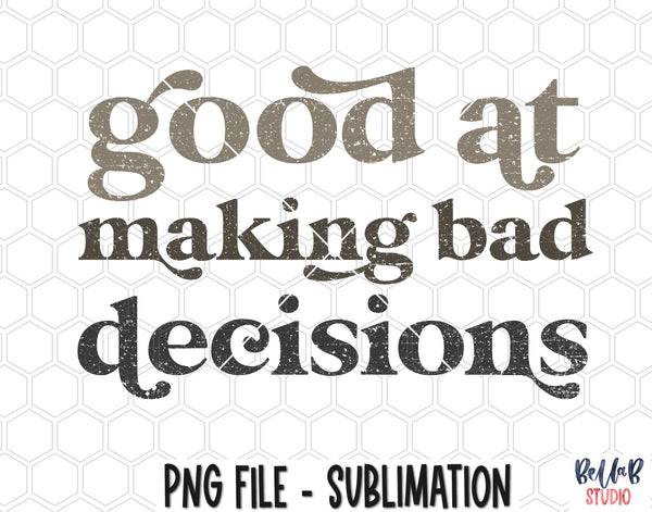Good At Making Bad Decisions Sublimation Design
